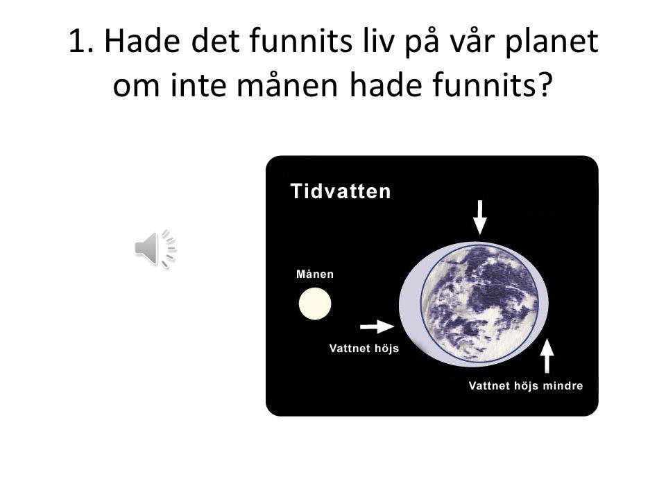 1. Hade det funnits liv på vår planet om inte månen hade funnits