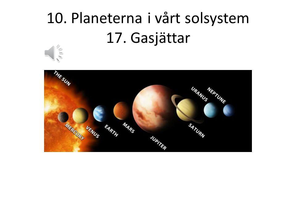 10. Planeterna i vårt solsystem 17. Gasjättar