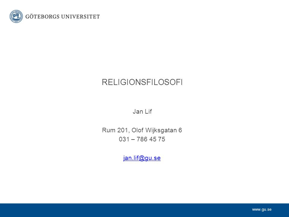 Jan Lif Rum 201, Olof Wijksgatan 6 031 – 786 45 75 jan.lif@gu.se