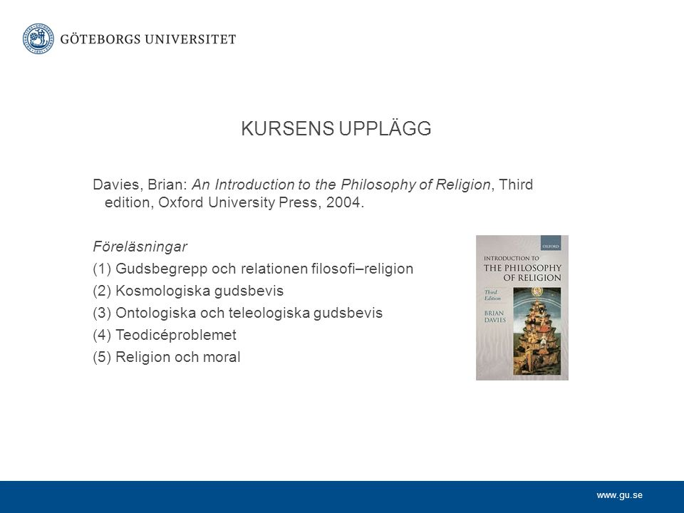 KURSENS UPPLÄGG Davies, Brian: An Introduction to the Philosophy of Religion, Third edition, Oxford University Press, 2004.