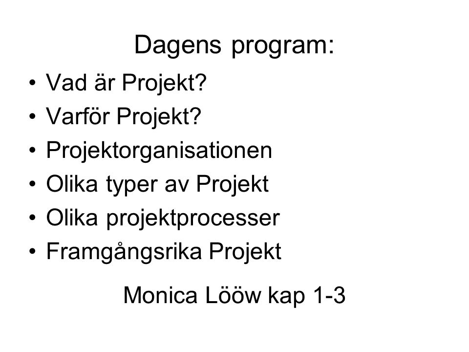 Dagens program: Vad är Projekt Varför Projekt Projektorganisationen