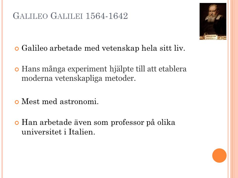 Galileo Galilei 1564-1642 Galileo arbetade med vetenskap hela sitt liv.