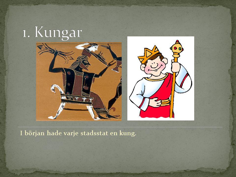 1. Kungar I början hade varje stadsstat en kung.