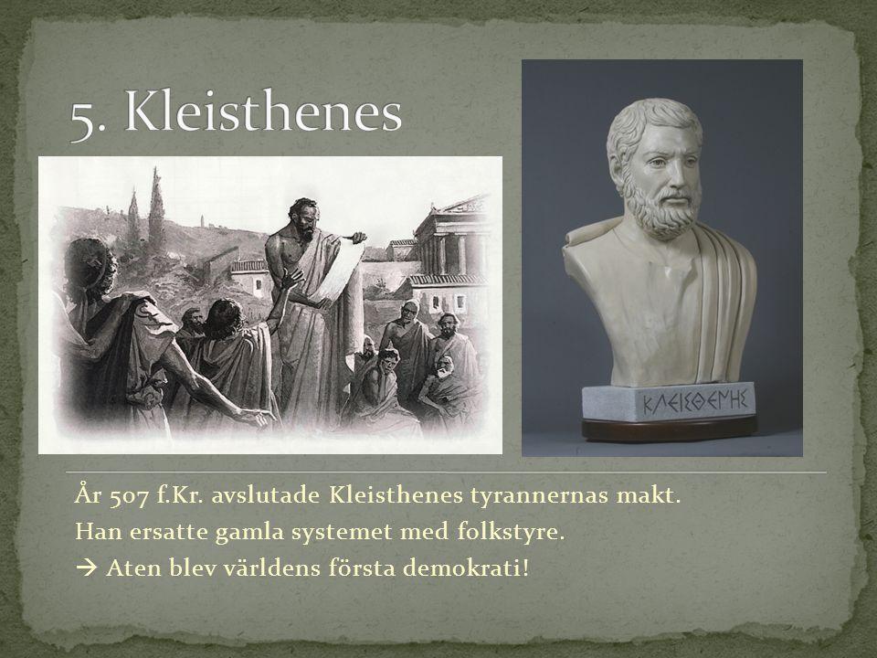 5. Kleisthenes År 507 f.Kr. avslutade Kleisthenes tyrannernas makt.