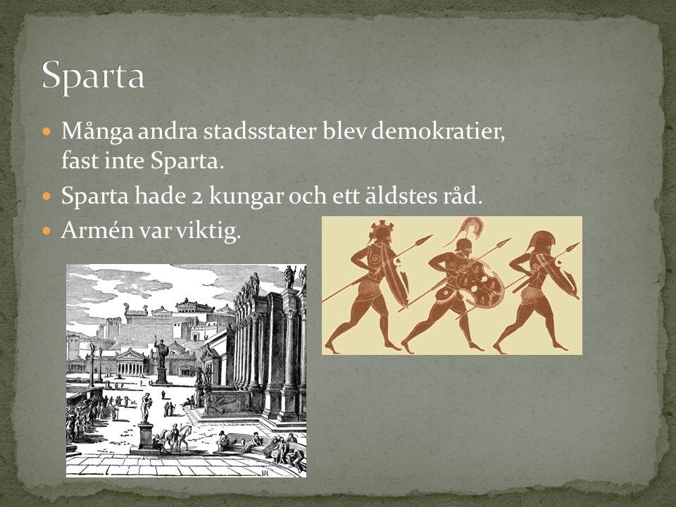 Sparta Många andra stadsstater blev demokratier, fast inte Sparta.