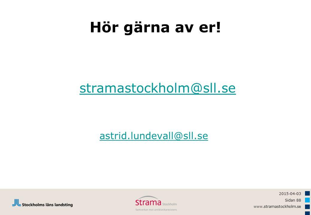 Hör gärna av er! stramastockholm@sll.se astrid.lundevall@sll.se