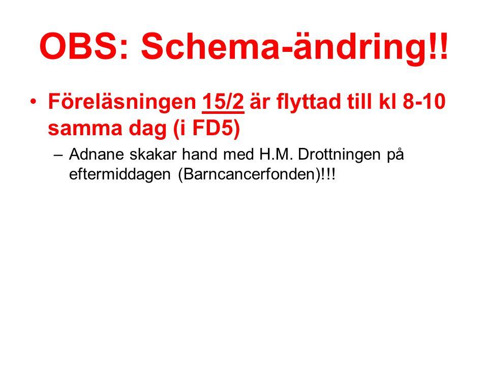 OBS: Schema-ändring!! Föreläsningen 15/2 är flyttad till kl 8-10 samma dag (i FD5)