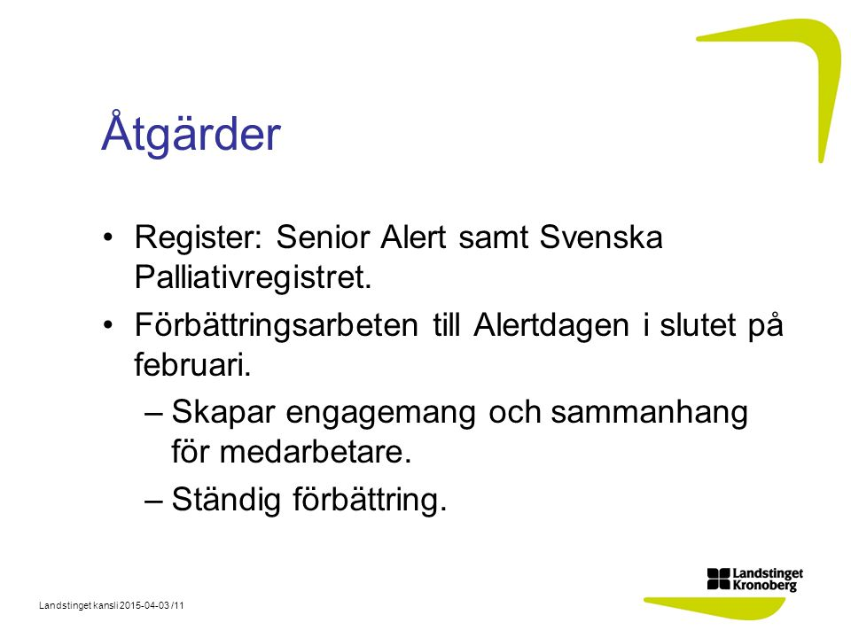 Åtgärder Register: Senior Alert samt Svenska Palliativregistret.