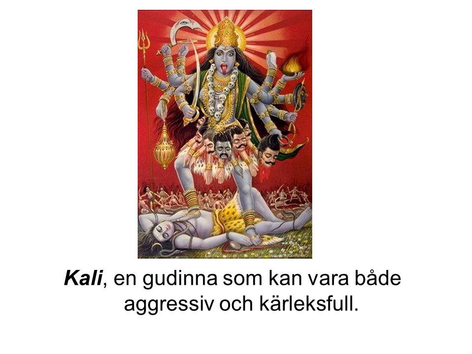 Kali, en gudinna som kan vara både aggressiv och kärleksfull.