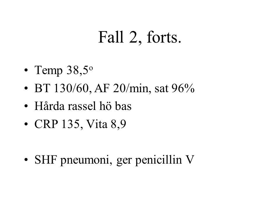 Fall 2, forts. Temp 38,5o BT 130/60, AF 20/min, sat 96%