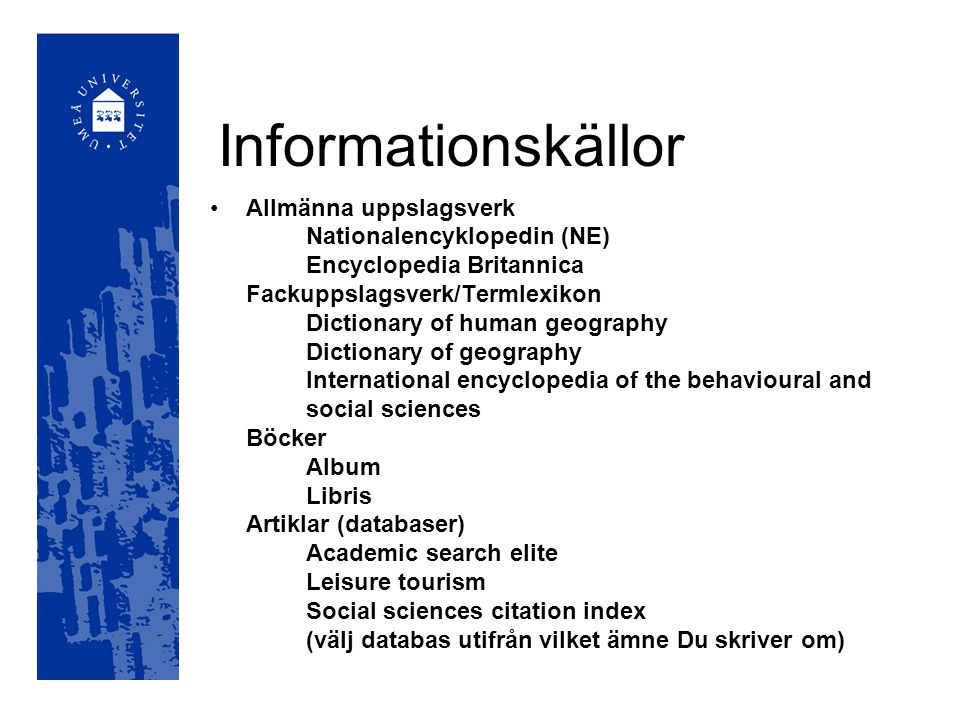 Informationskällor Allmänna uppslagsverk Nationalencyklopedin (NE)