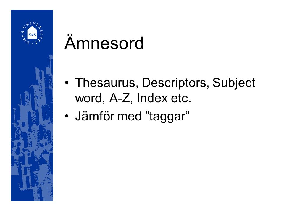 Ämnesord Thesaurus, Descriptors, Subject word, A-Z, Index etc.