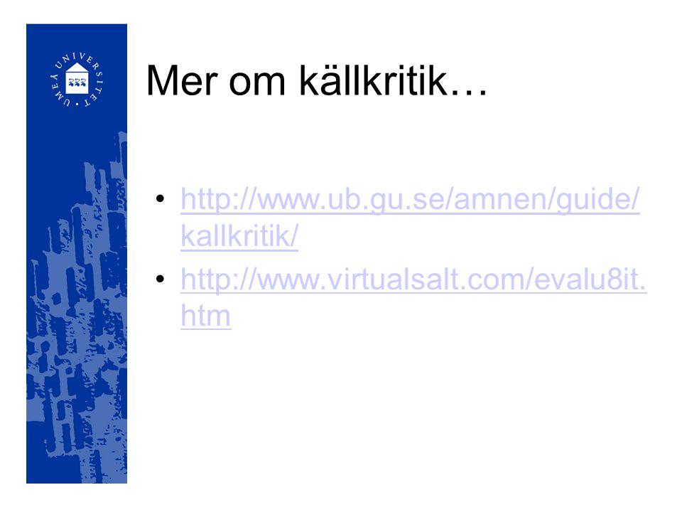 Mer om källkritik… http://www.ub.gu.se/amnen/guide/kallkritik/