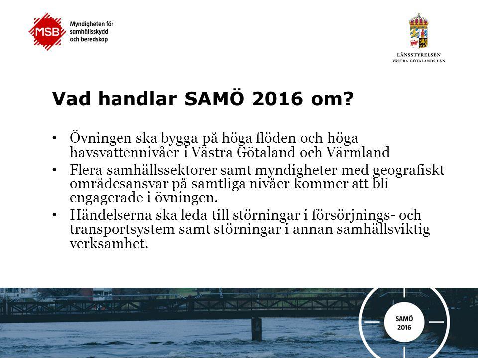 Vad handlar SAMÖ 2016 om Övningen ska bygga på höga flöden och höga havsvattennivåer i Västra Götaland och Värmland.