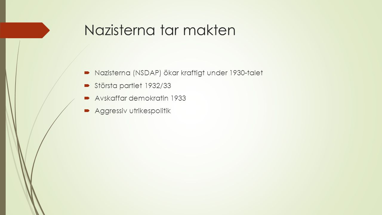 Nazisterna tar makten Nazisterna (NSDAP) ökar kraftigt under 1930-talet. Största partiet 1932/33. Avskaffar demokratin 1933.