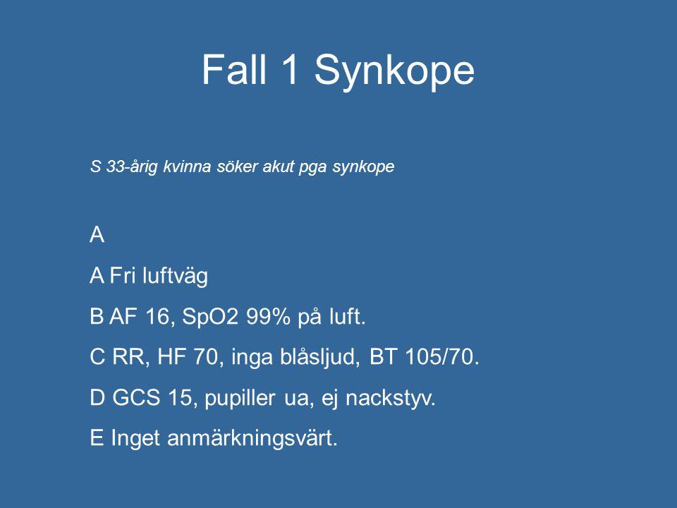 Fall 1 Synkope A A Fri luftväg B AF 16, SpO2 99% på luft.