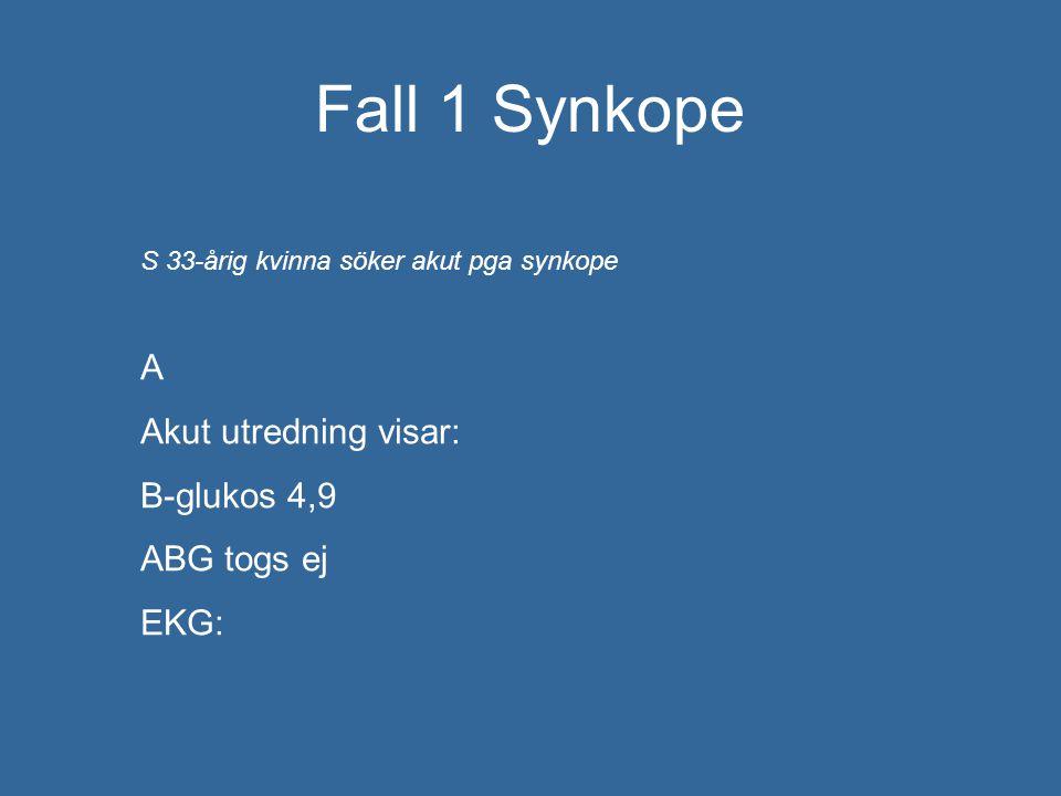 Fall 1 Synkope A Akut utredning visar: B-glukos 4,9 ABG togs ej EKG: