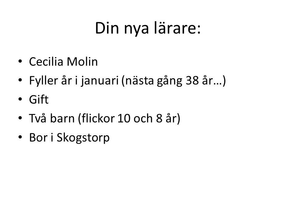 Din nya lärare: Cecilia Molin Fyller år i januari (nästa gång 38 år…)