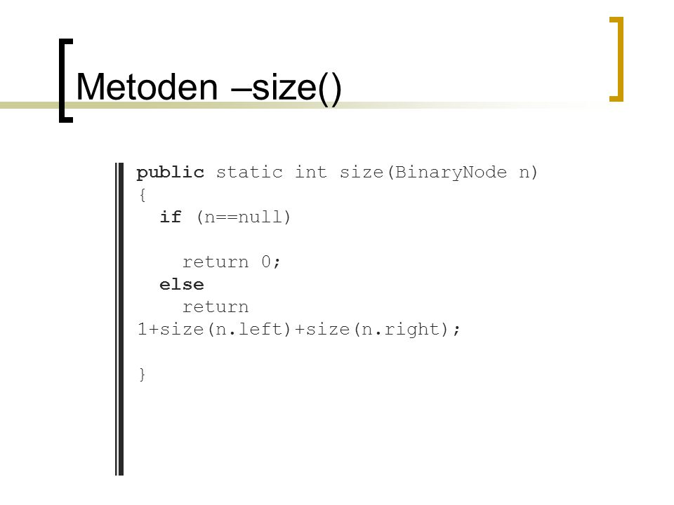 Metoden –size() public static int size(BinaryNode n) { if (n==null)