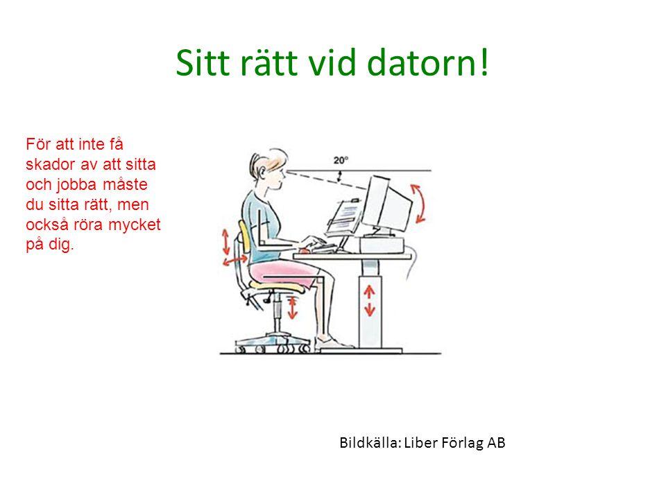 Sitt rätt vid datorn! För att inte få skador av att sitta och jobba måste du sitta rätt, men också röra mycket på dig.