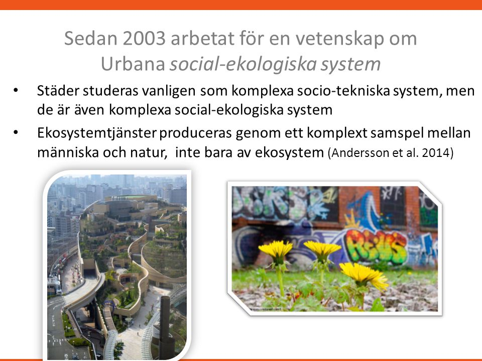 Sedan 2003 arbetat för en vetenskap om Urbana social-ekologiska system