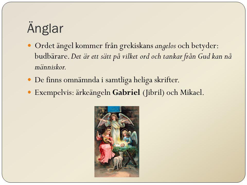 Änglar Ordet ängel kommer från grekiskans angelos och betyder: budbärare. Det är ett sätt på vilket ord och tankar från Gud kan nå människor.
