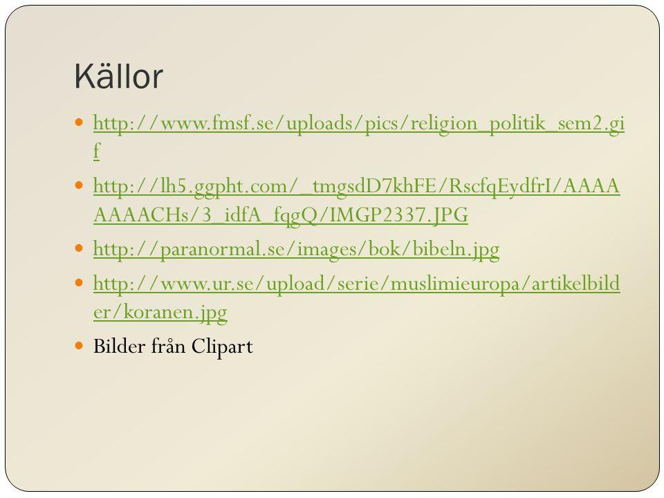 Källor http://www.fmsf.se/uploads/pics/religion_politik_sem2.gi f