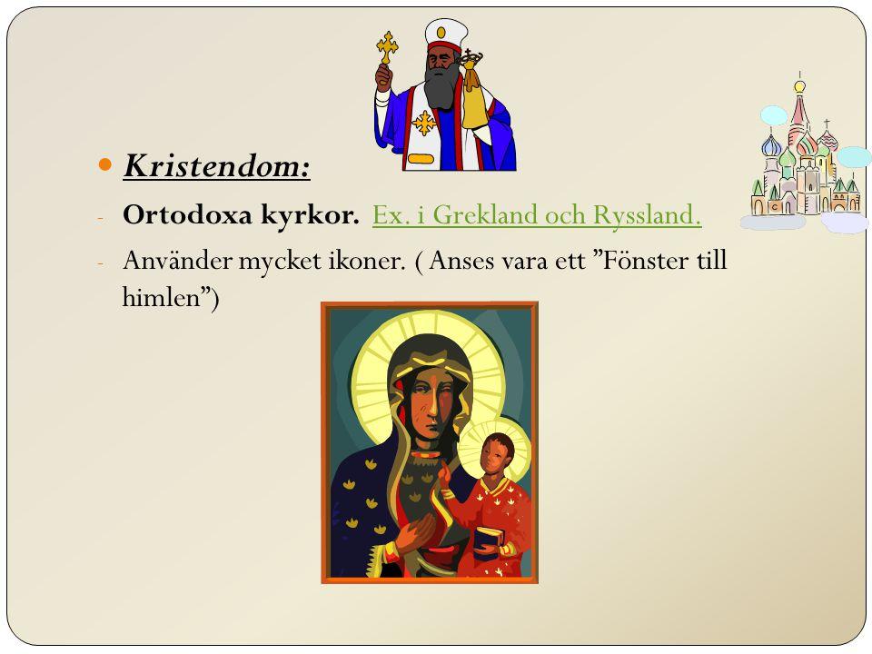 Kristendom: Ortodoxa kyrkor. Ex. i Grekland och Ryssland.