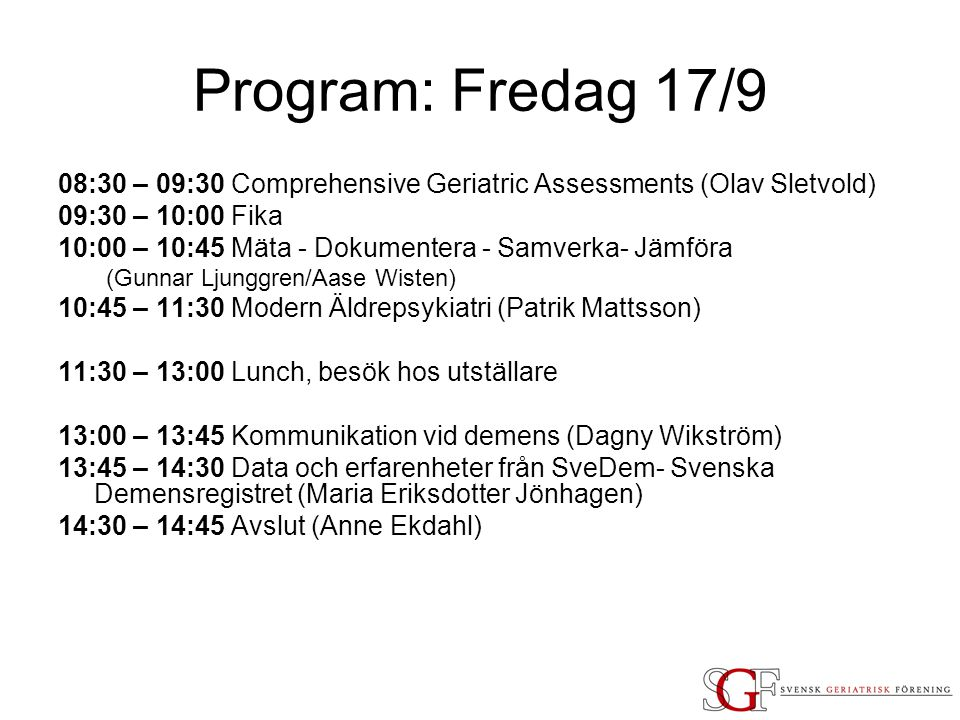 Program: Fredag 17/9 08:30 – 09:30 Comprehensive Geriatric Assessments (Olav Sletvold) 09:30 – 10:00 Fika.