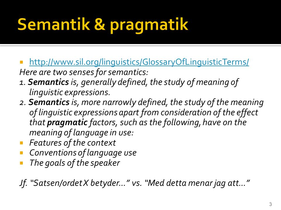 Semantik & pragmatik http://www.sil.org/linguistics/GlossaryOfLinguisticTerms/ Here are two senses for semantics: