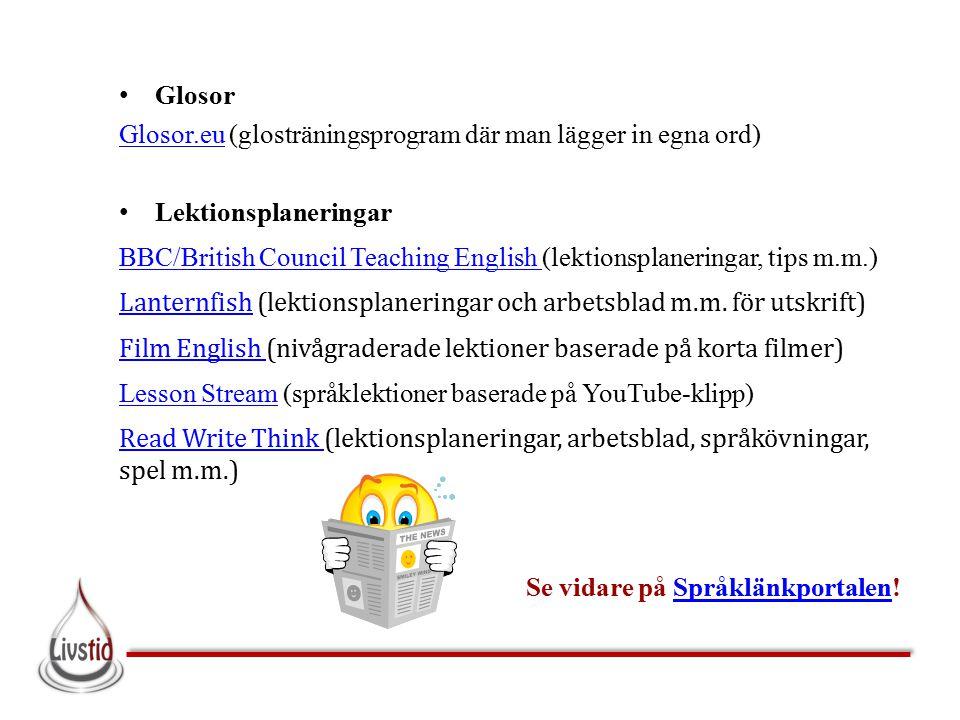 Glosor Glosor.eu (glosträningsprogram där man lägger in egna ord) Lektionsplaneringar.