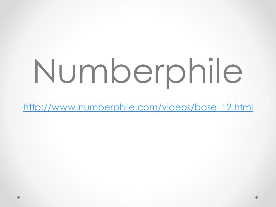 Numberphile http://www.numberphile.com/videos/base_12.html