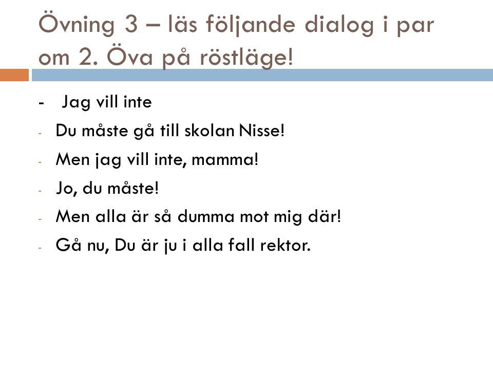 Övning 3 – läs följande dialog i par om 2. Öva på röstläge!
