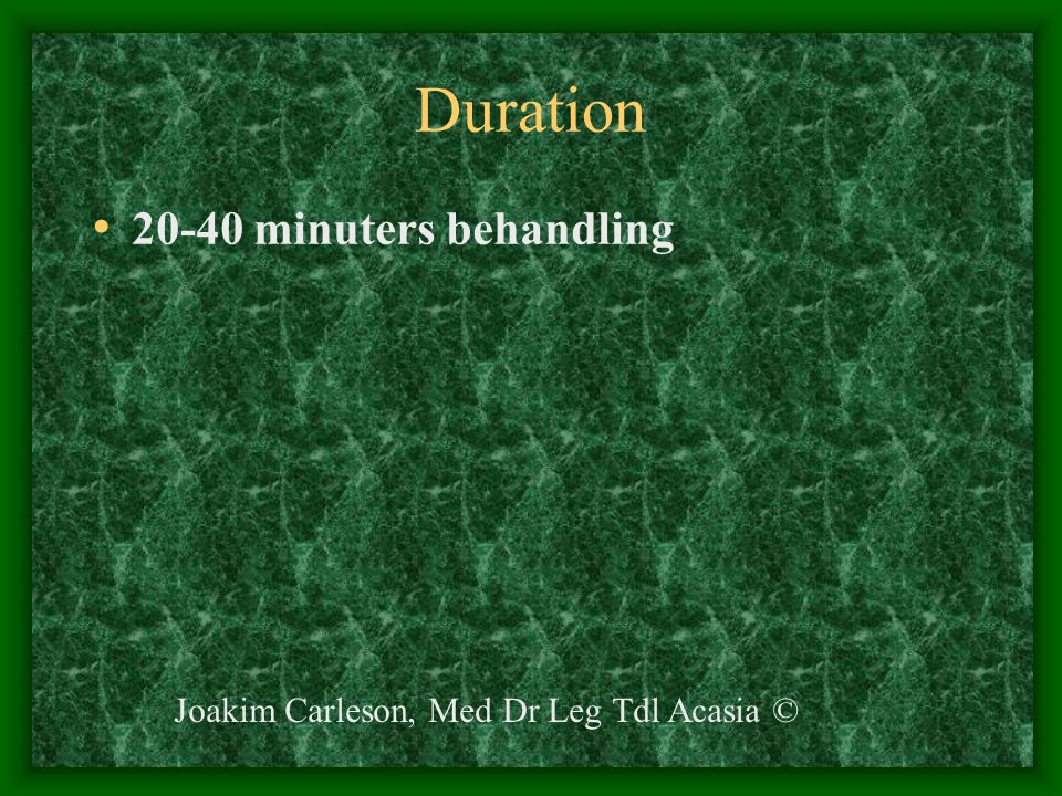 Duration 20-40 minuters behandling