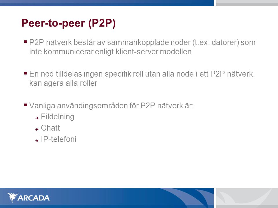 Peer-to-peer (P2P) P2P nätverk består av sammankopplade noder (t.ex. datorer) som inte kommunicerar enligt klient-server modellen.