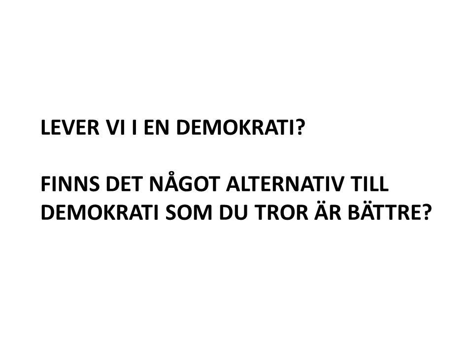 Lever vi i en demokrati Finns det något alternativ till demokrati som du tror är bättre