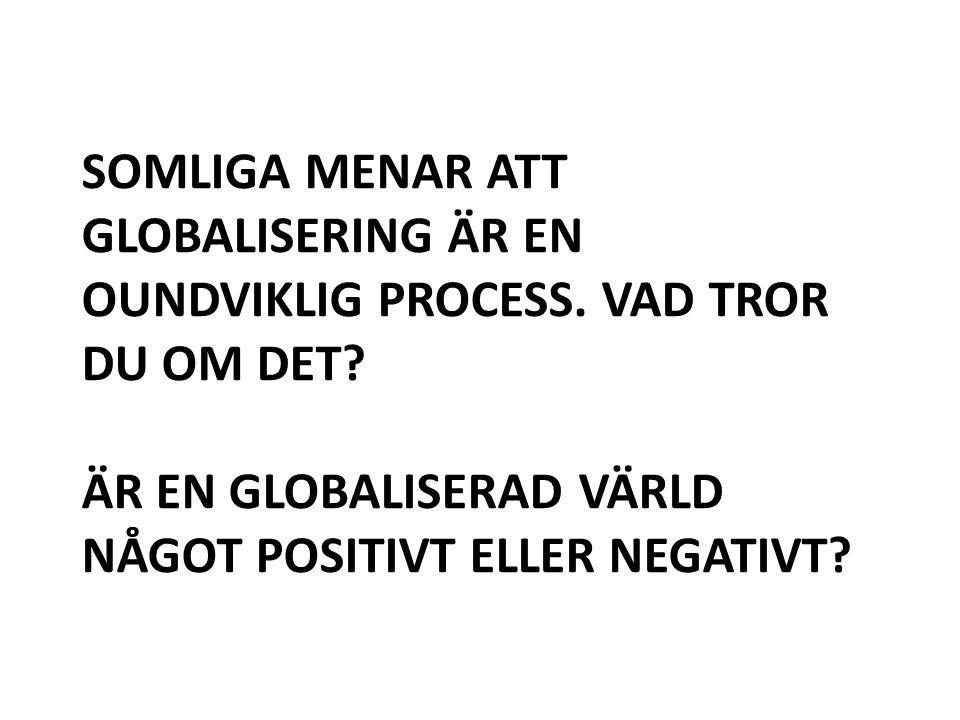 Somliga menar att globalisering är en oundviklig process