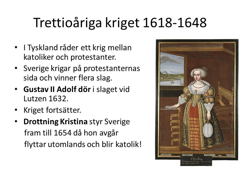 Trettioåriga kriget 1618-1648 I Tyskland råder ett krig mellan katoliker och protestanter.