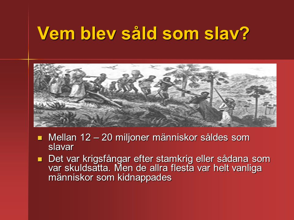 Vem blev såld som slav Mellan 12 – 20 miljoner människor såldes som slavar.