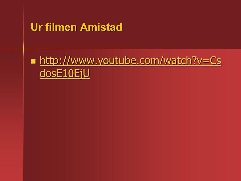 Ur filmen Amistad http://www.youtube.com/watch v=CsdosE10EjU