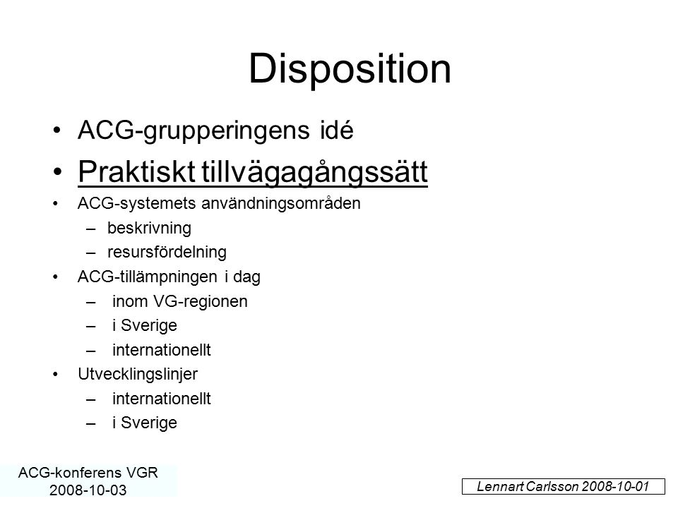 Disposition Praktiskt tillvägagångssätt ACG-grupperingens idé
