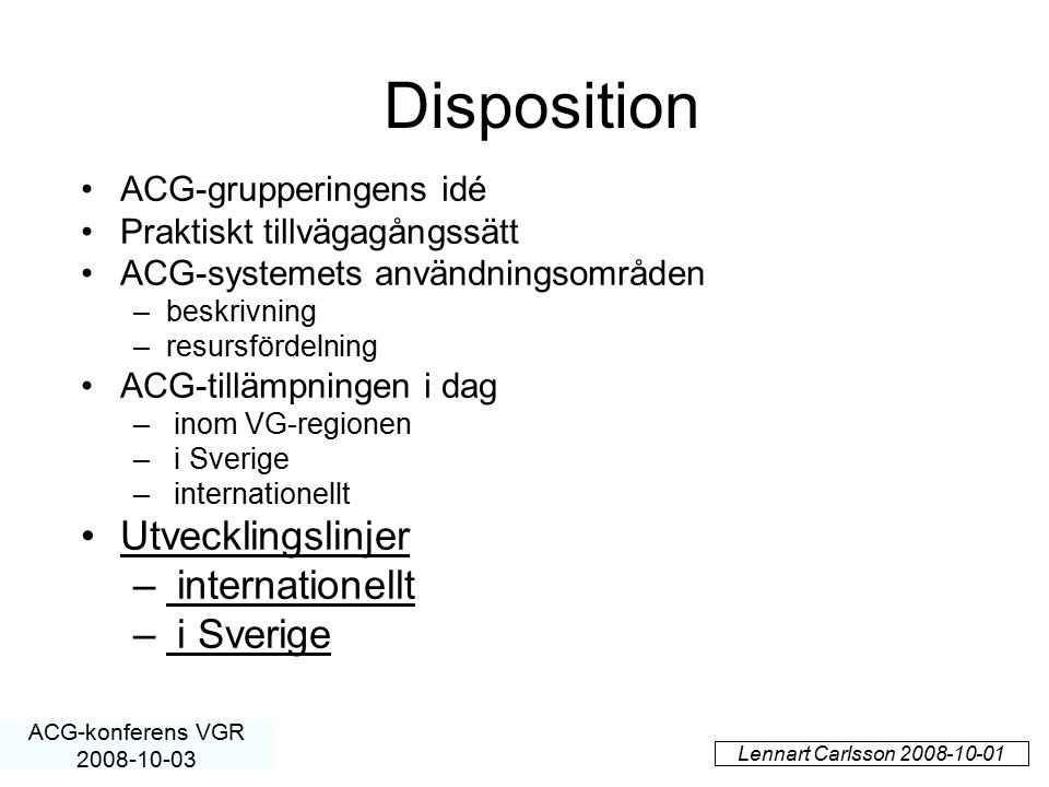 Disposition Utvecklingslinjer ACG-grupperingens idé