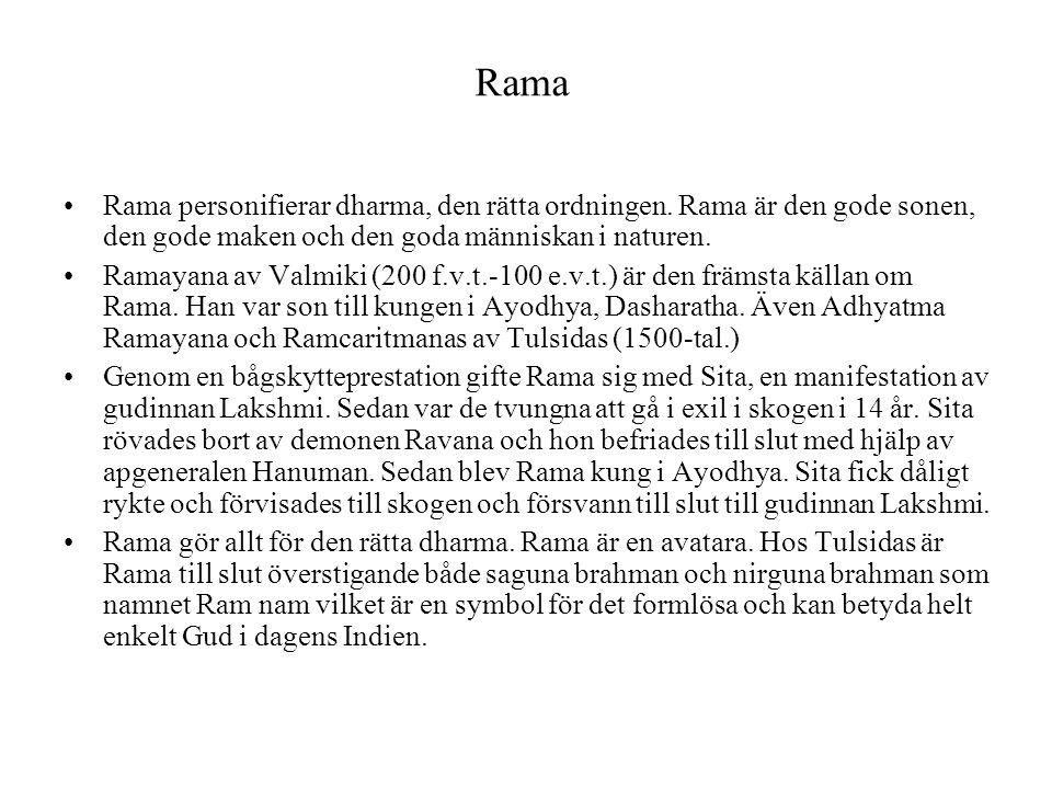Rama Rama personifierar dharma, den rätta ordningen. Rama är den gode sonen, den gode maken och den goda människan i naturen.
