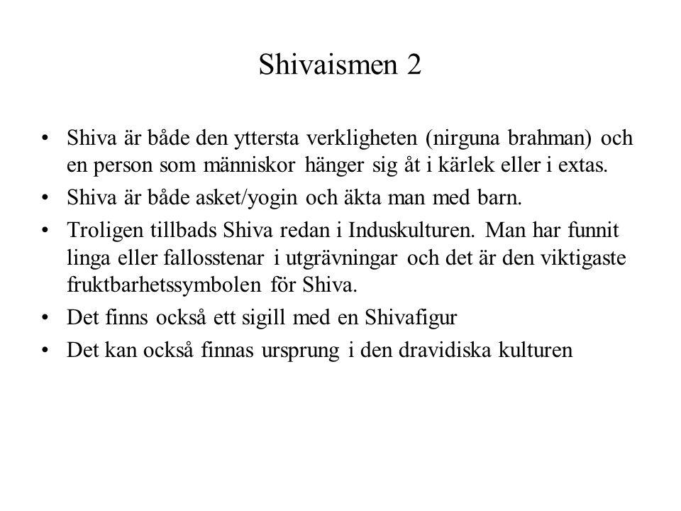 Shivaismen 2 Shiva är både den yttersta verkligheten (nirguna brahman) och en person som människor hänger sig åt i kärlek eller i extas.