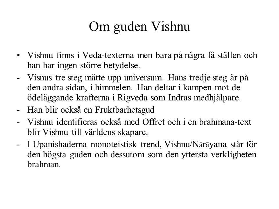 Om guden Vishnu Vishnu finns i Veda-texterna men bara på några få ställen och han har ingen större betydelse.