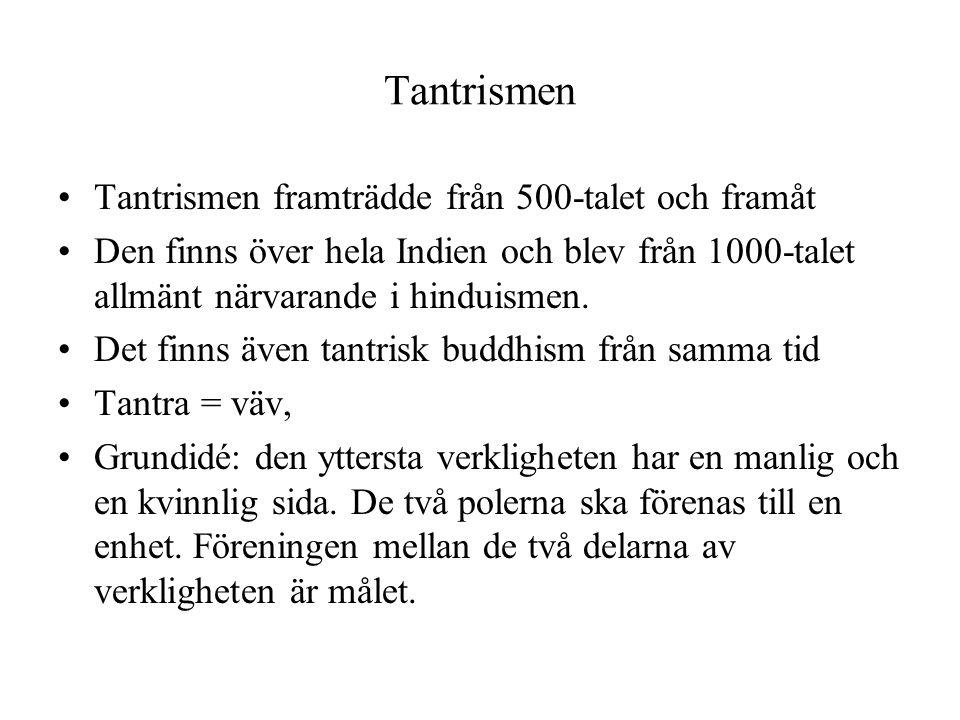 Tantrismen Tantrismen framträdde från 500-talet och framåt