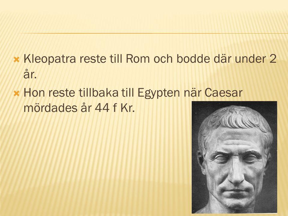Kleopatra reste till Rom och bodde där under 2 år.