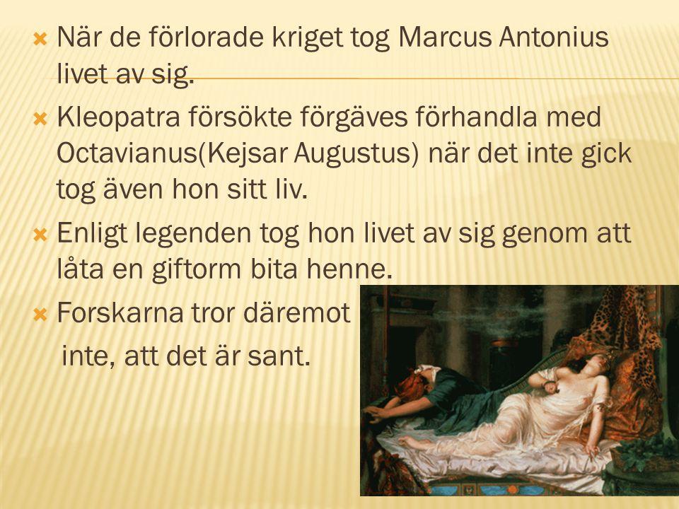 När de förlorade kriget tog Marcus Antonius livet av sig.