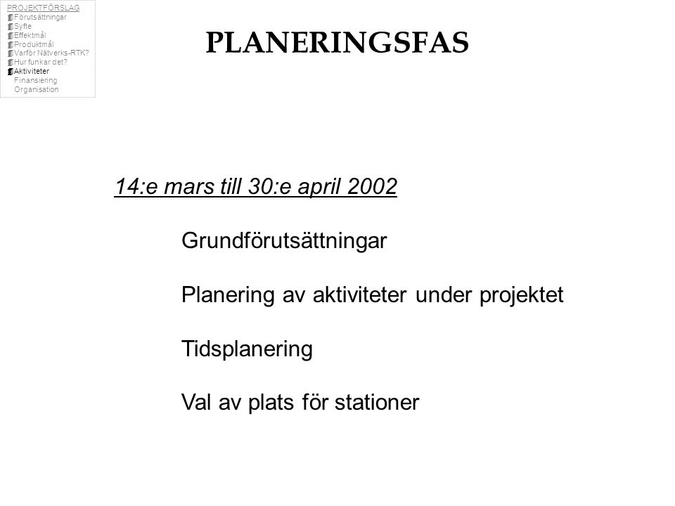 PLANERINGSFAS 14:e mars till 30:e april 2002 Grundförutsättningar