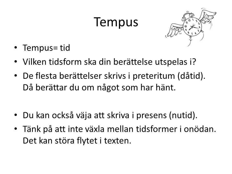 Tempus Tempus= tid Vilken tidsform ska din berättelse utspelas i